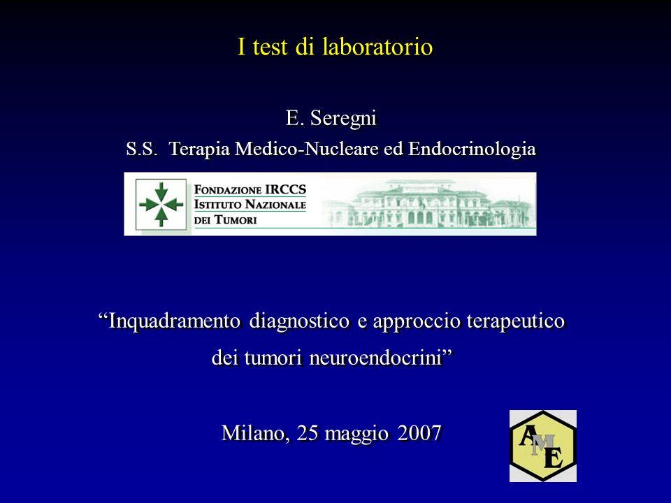 E. Seregni S.S. Terapia Medico-Nucleare ed Endocrinologia Inquadramento diagnostico e approccio terapeutico dei tumori neuroendocrini Milano, 25 maggi