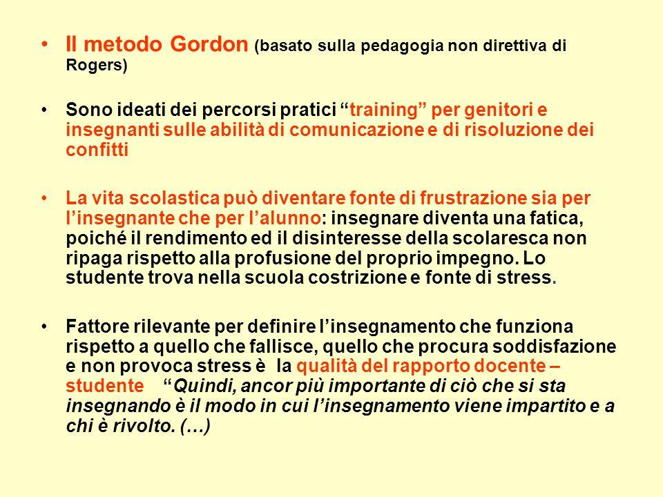 Il metodo Gordon (basato sulla pedagogia non direttiva di Rogers) Sono ideati dei percorsi pratici training per genitori e insegnanti sulle abilità di