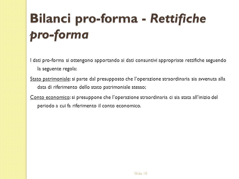 Slide 10 Bilanci pro-forma - Rettifiche pro-forma I dati pro-forma si ottengono apportando ai dati consuntivi appropriate rettifiche seguendo la segue