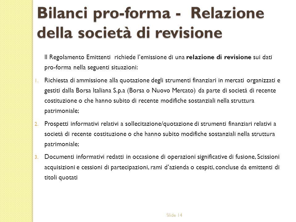 Slide 14 Bilanci pro-forma - Relazione della società di revisione Il Regolamento Emittenti richiede lemissione di una relazione di revisione sui dati