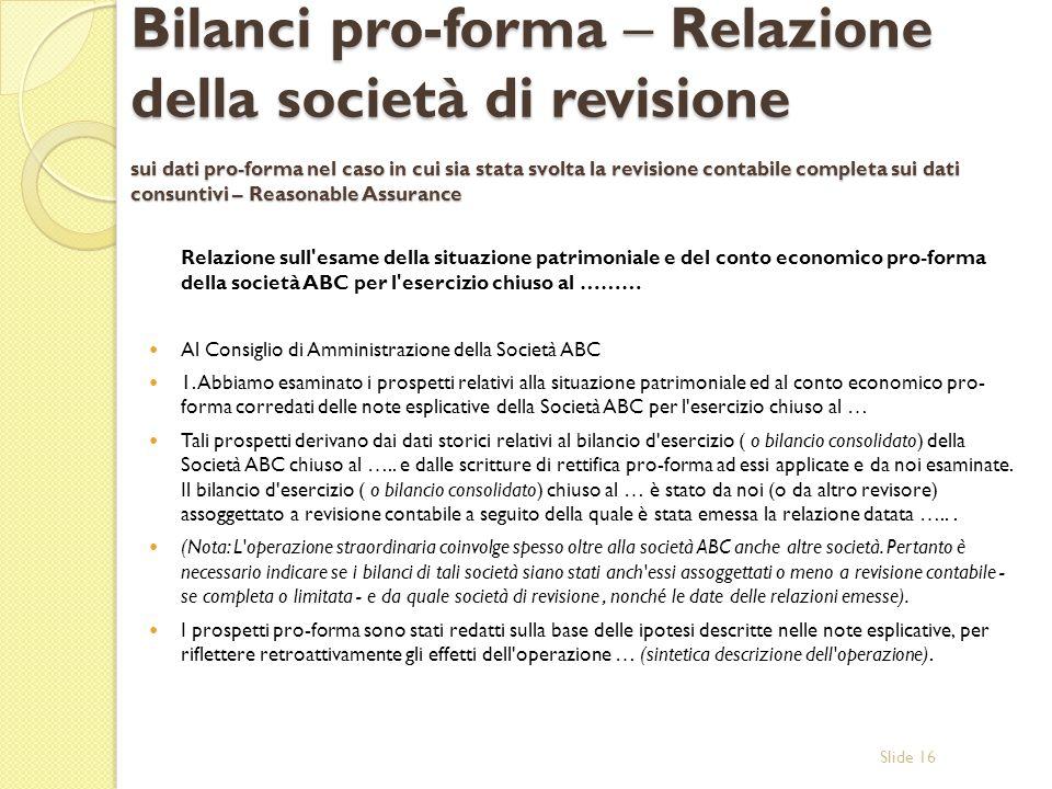 Slide 16 Bilanci pro-forma – Relazione della società di revisione sui dati pro-forma nel caso in cui sia stata svolta la revisione contabile completa