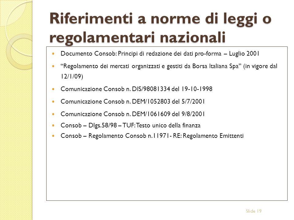 Slide 19 Riferimenti a norme di leggi o regolamentari nazionali Documento Consob: Principi di redazione dei dati pro-forma – Luglio 2001 Regolamento d