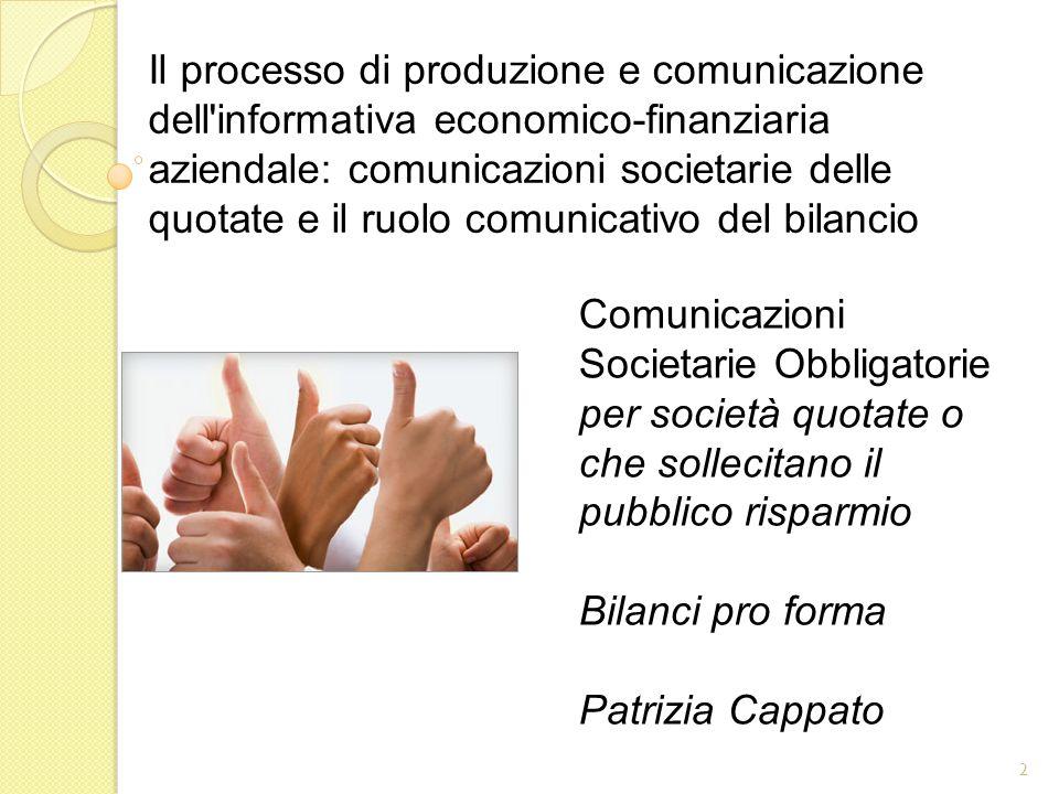 Comunicazioni Societarie Obbligatorie per società quotate o che sollecitano il pubblico risparmio Bilanci pro forma Patrizia Cappato 2 Il processo di