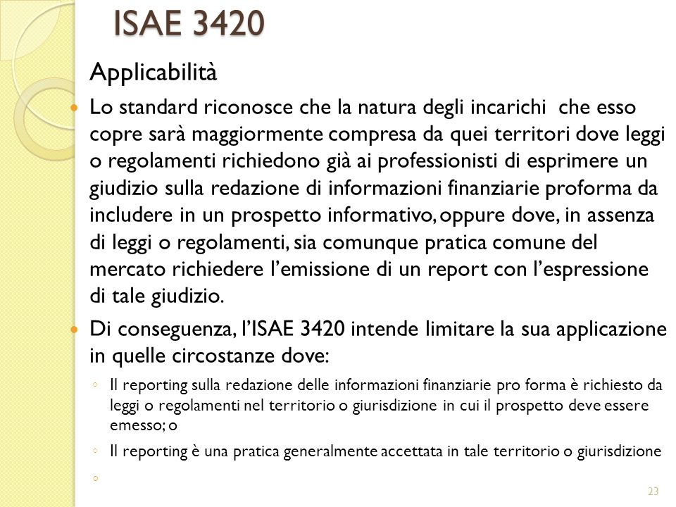 ISAE 3420 Applicabilità Lo standard riconosce che la natura degli incarichi che esso copre sarà maggiormente compresa da quei territori dove leggi o r