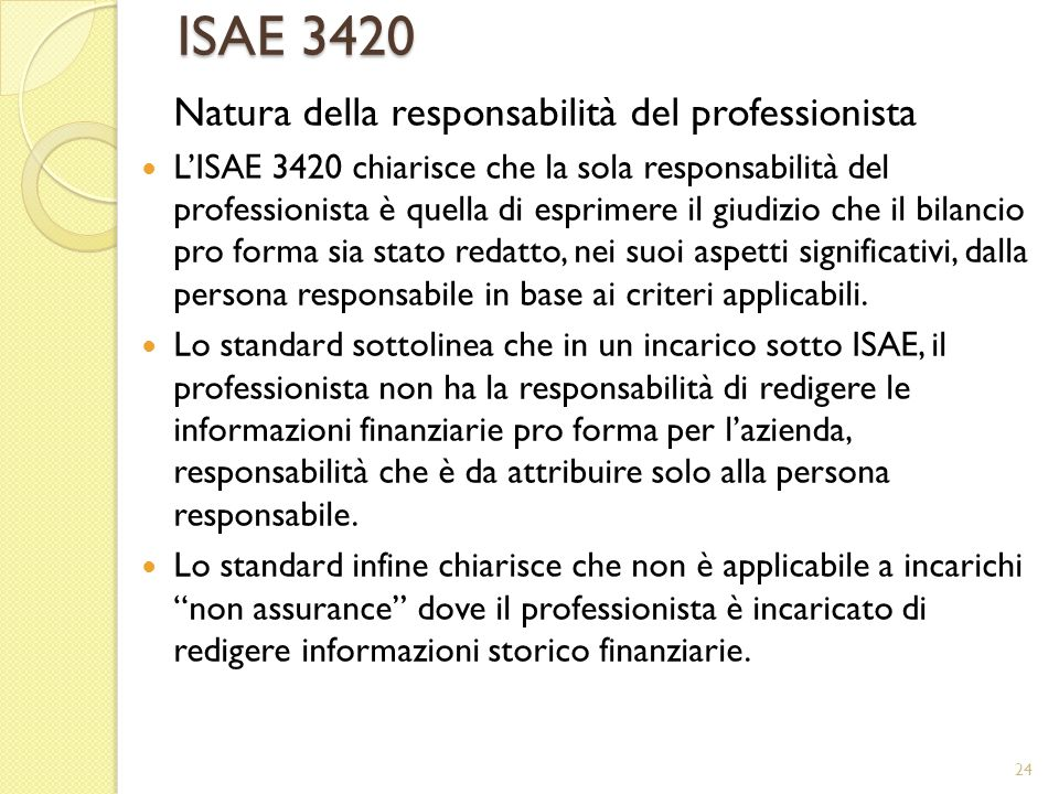 ISAE 3420 Natura della responsabilità del professionista LISAE 3420 chiarisce che la sola responsabilità del professionista è quella di esprimere il g