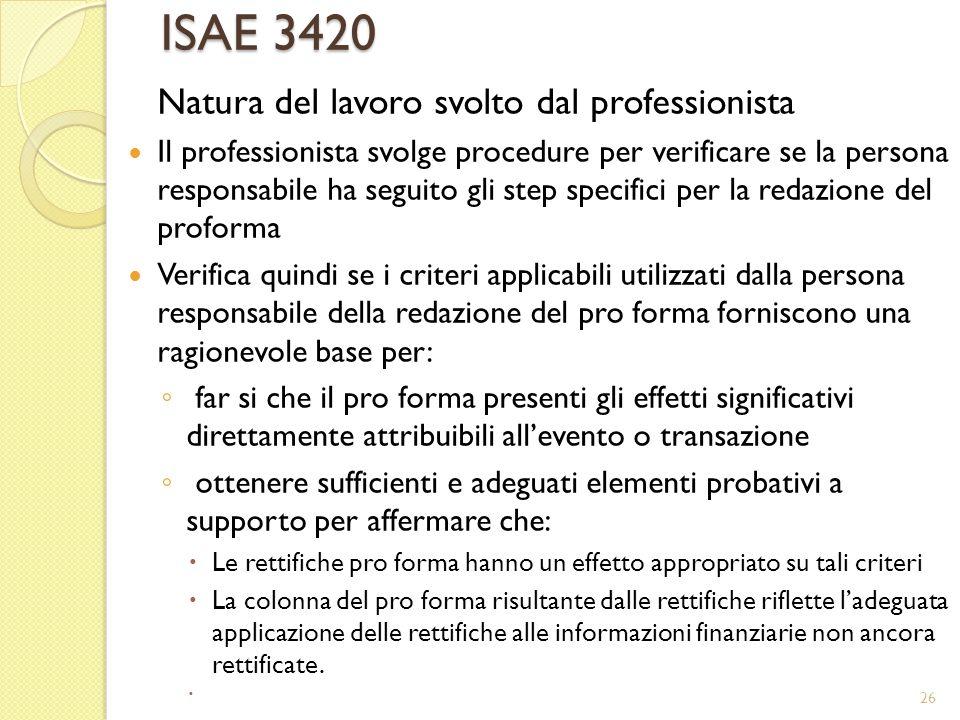 ISAE 3420 Natura del lavoro svolto dal professionista Il professionista svolge procedure per verificare se la persona responsabile ha seguito gli step
