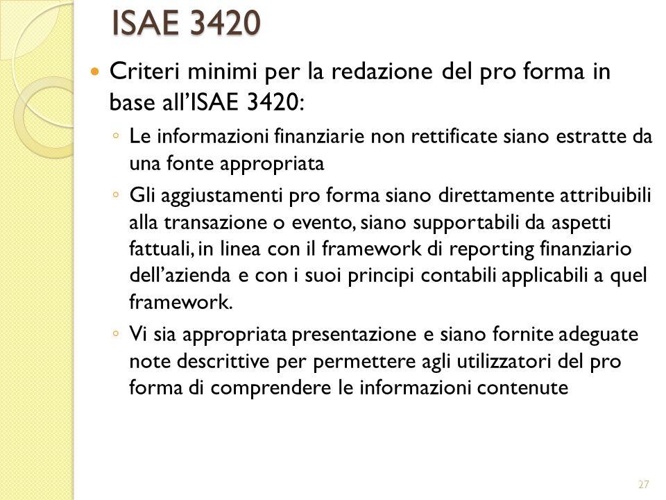 ISAE 3420 Criteri minimi per la redazione del pro forma in base allISAE 3420: Le informazioni finanziarie non rettificate siano estratte da una fonte
