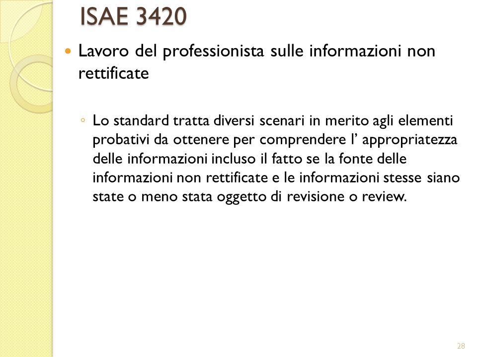 ISAE 3420 Lavoro del professionista sulle informazioni non rettificate Lo standard tratta diversi scenari in merito agli elementi probativi da ottener