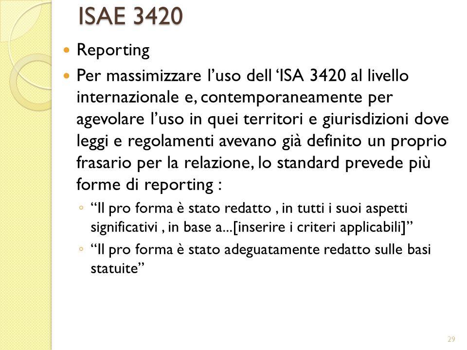 ISAE 3420 Reporting Per massimizzare luso dell ISA 3420 al livello internazionale e, contemporaneamente per agevolare luso in quei territori e giurisd