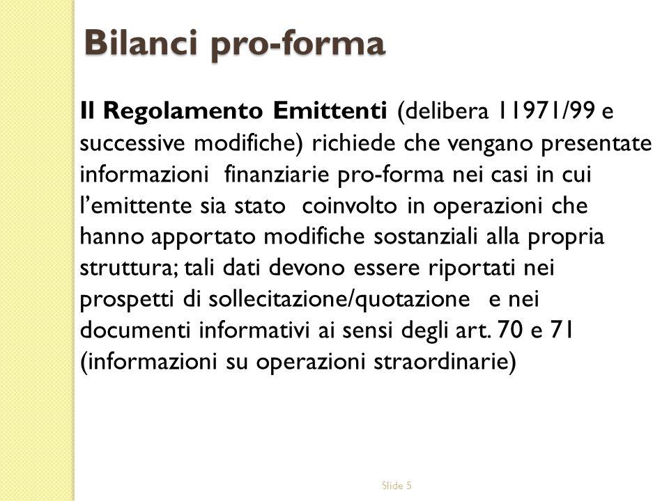 Slide 5 Bilanci pro-forma Il Regolamento Emittenti (delibera 11971/99 e successive modifiche) richiede che vengano presentate informazioni finanziarie