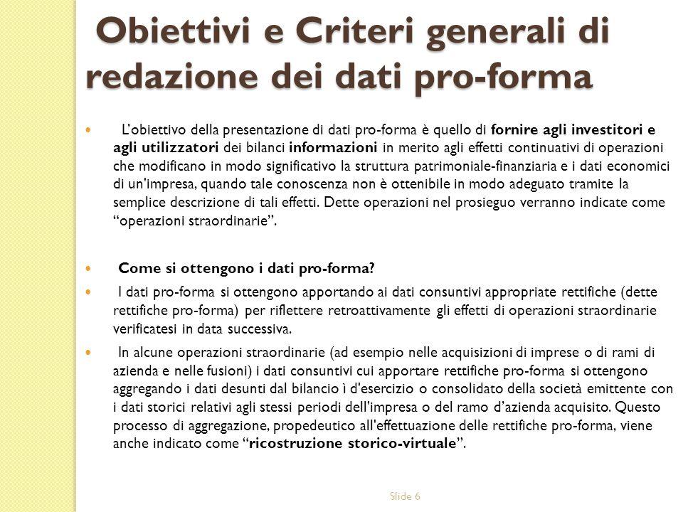 Slide 6 Obiettivi e Criteri generali di redazione dei dati pro-forma Obiettivi e Criteri generali di redazione dei dati pro-forma Lobiettivo della pre
