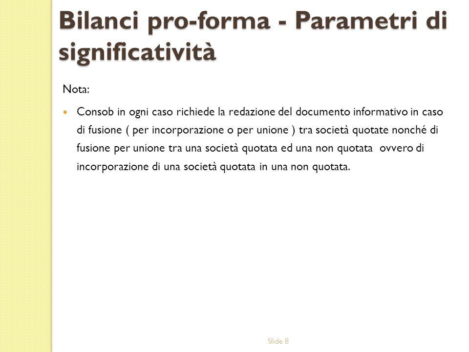 Slide 8 Bilanci pro-forma - Parametri di significatività Nota: Consob in ogni caso richiede la redazione del documento informativo in caso di fusione