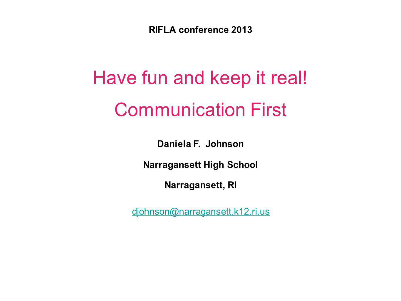 RIFLA conference 2013 Have fun and keep it real.Communication First Daniela F.