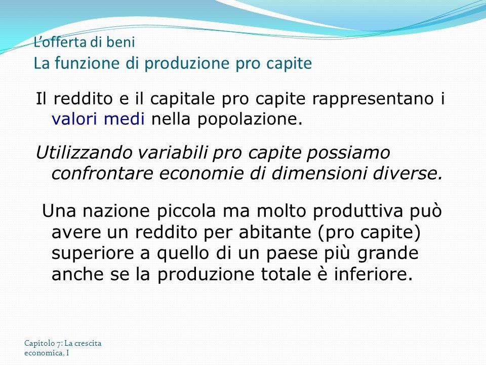 Capitolo 7: La crescita economica, I Il reddito e il capitale pro capite rappresentano i valori medi nella popolazione. Utilizzando variabili pro capi