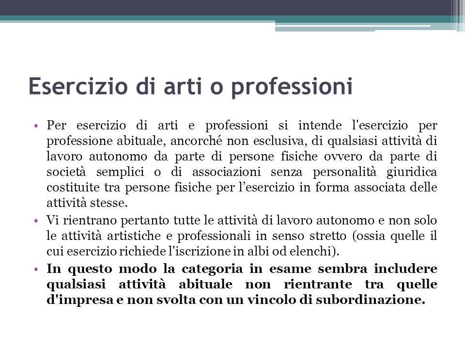 Esercizio di arti o professioni Per esercizio di arti e professioni si intende l'esercizio per professione abituale, ancorché non esclusiva, di qualsi