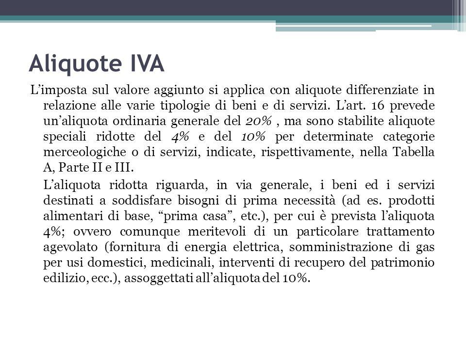 Aliquote IVA Limposta sul valore aggiunto si applica con aliquote differenziate in relazione alle varie tipologie di beni e di servizi. Lart. 16 preve