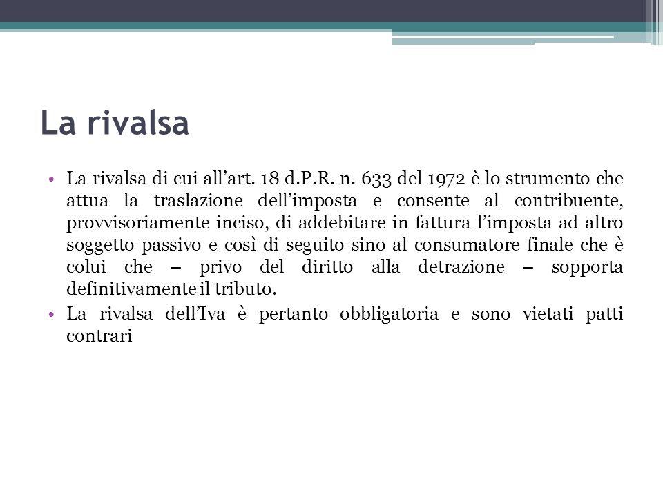 La rivalsa La rivalsa di cui allart. 18 d.P.R. n. 633 del 1972 è lo strumento che attua la traslazione dellimposta e consente al contribuente, provvis