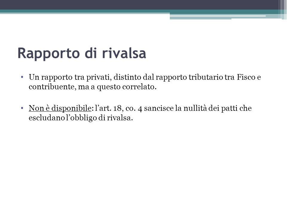 Rapporto di rivalsa Un rapporto tra privati, distinto dal rapporto tributario tra Fisco e contribuente, ma a questo correlato. Non è disponibile: lart
