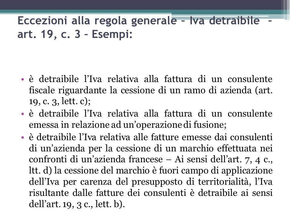 69 Eccezioni alla regola generale – Iva detraibile – art. 19, c. 3 – Esempi: è detraibile lIva relativa alla fattura di un consulente fiscale riguarda