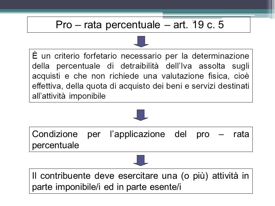 77 Pro – rata percentuale – art. 19 c. 5 È un criterio forfetario necessario per la determinazione della percentuale di detraibilità dellIva assolta s