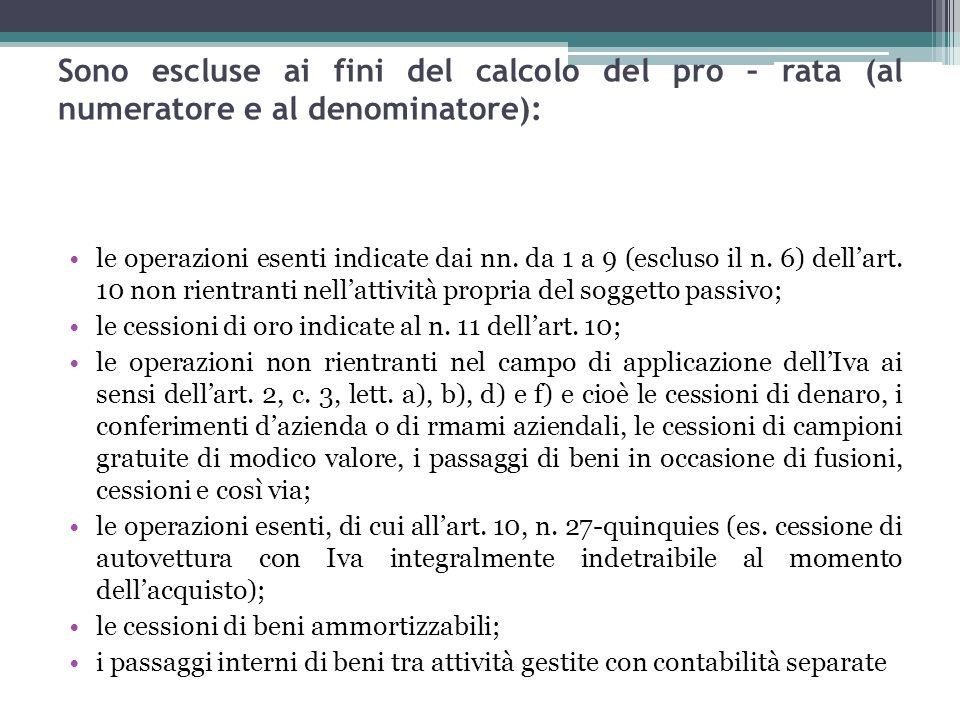 81 Sono escluse ai fini del calcolo del pro – rata (al numeratore e al denominatore): le operazioni esenti indicate dai nn. da 1 a 9 (escluso il n. 6)