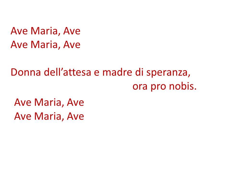 Ave Maria, Ave Donna dellattesa e madre di speranza, ora pro nobis. Ave Maria, Ave