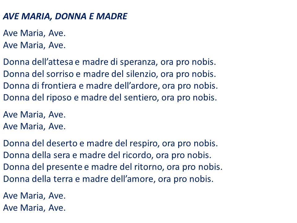 Ave Maria, Ave. Donna del riposo e madre del sentiero, ora pro nobisAve Maria, Ave.