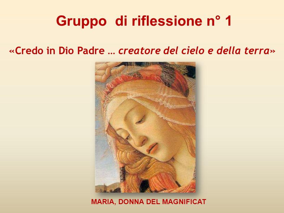 Gruppo di riflessione n° 1 MARIA, DONNA DEL MAGNIFICAT «Credo in Dio Padre … creatore del cielo e della terra»