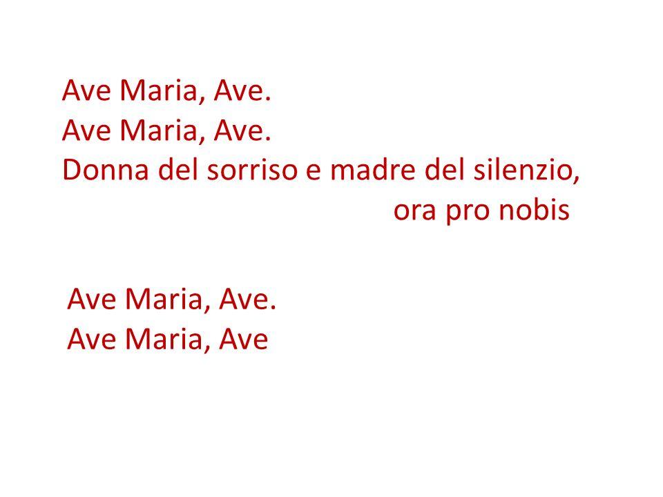 Ave Maria, Ave. Donna del sorriso e madre del silenzio, ora pro nobis Ave Maria, Ave. Ave Maria, Ave