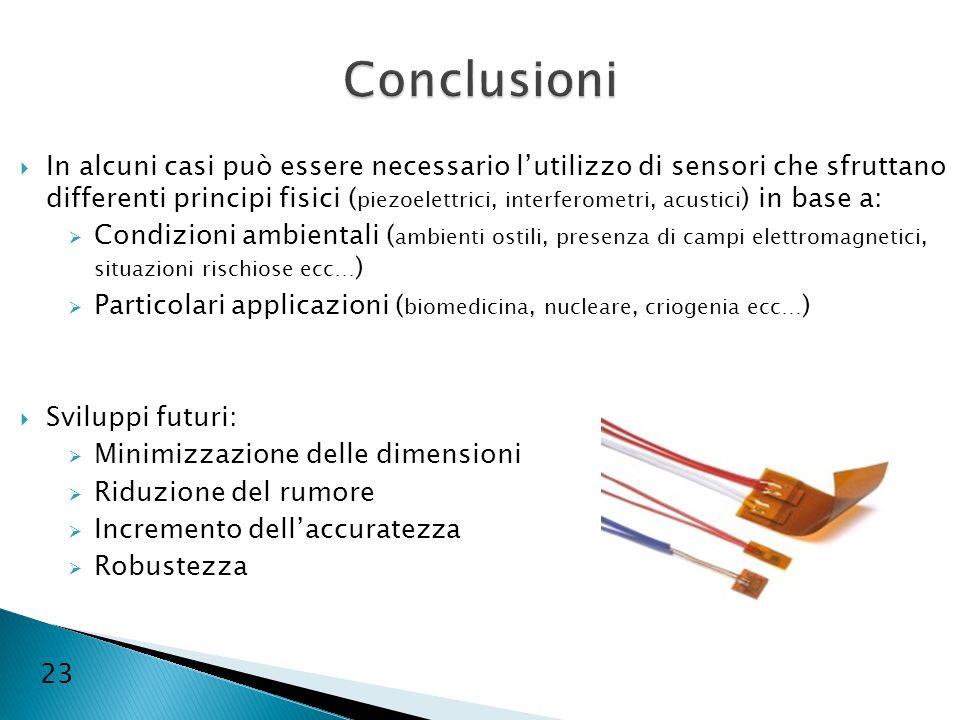 23 In alcuni casi può essere necessario lutilizzo di sensori che sfruttano differenti principi fisici ( piezoelettrici, interferometri, acustici ) in