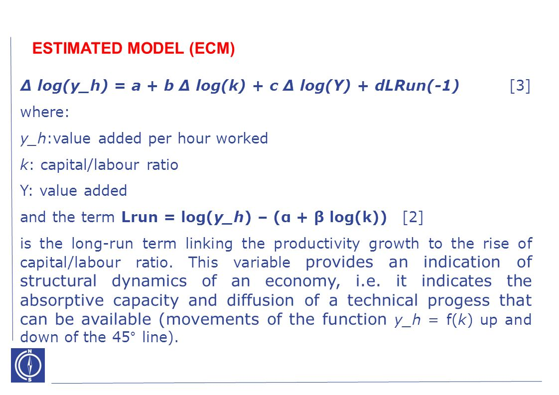 log(y_h) = a + b log(k) + c log(Y) + dLRun(-1) [3] where: y_h:value added per hour worked k: capital/labour ratio Y: value added and the term Lrun = l