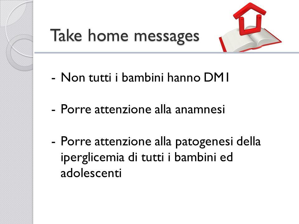 Take home messages -Non tutti i bambini hanno DM1 -Porre attenzione alla anamnesi -Porre attenzione alla patogenesi della iperglicemia di tutti i bamb