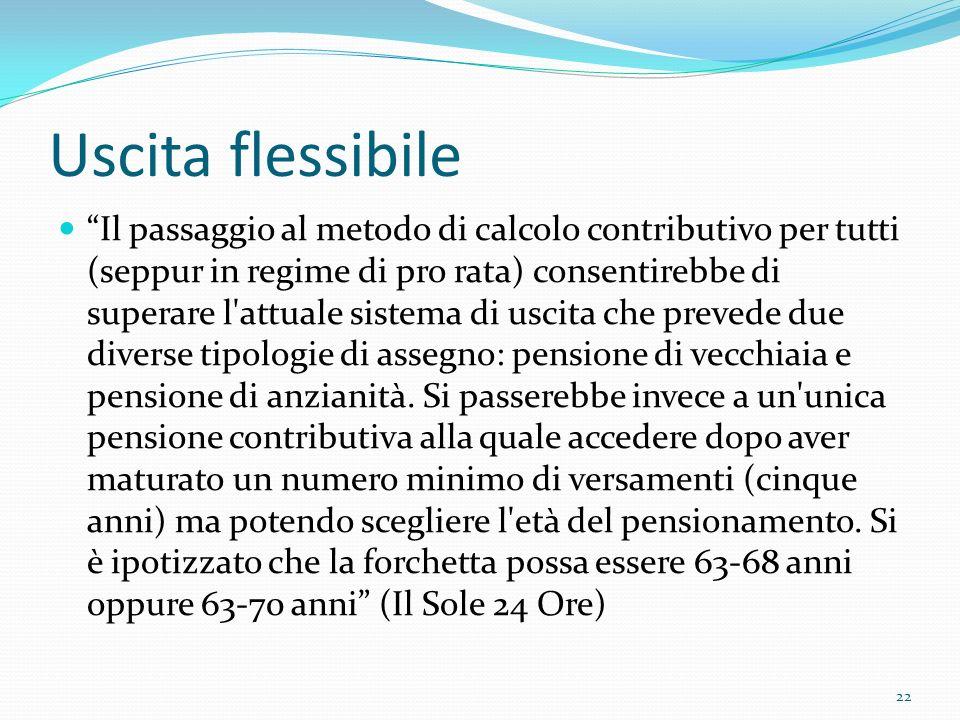 Uscita flessibile Il passaggio al metodo di calcolo contributivo per tutti (seppur in regime di pro rata) consentirebbe di superare l'attuale sistema