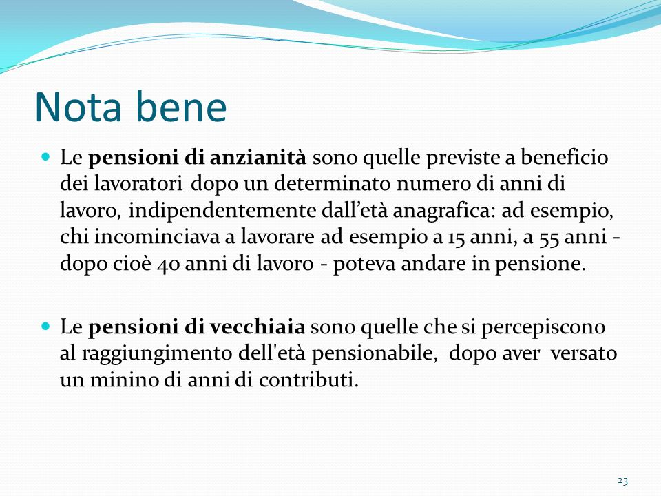 Nota bene Le pensioni di anzianità sono quelle previste a beneficio dei lavoratori dopo un determinato numero di anni di lavoro, indipendentemente dal