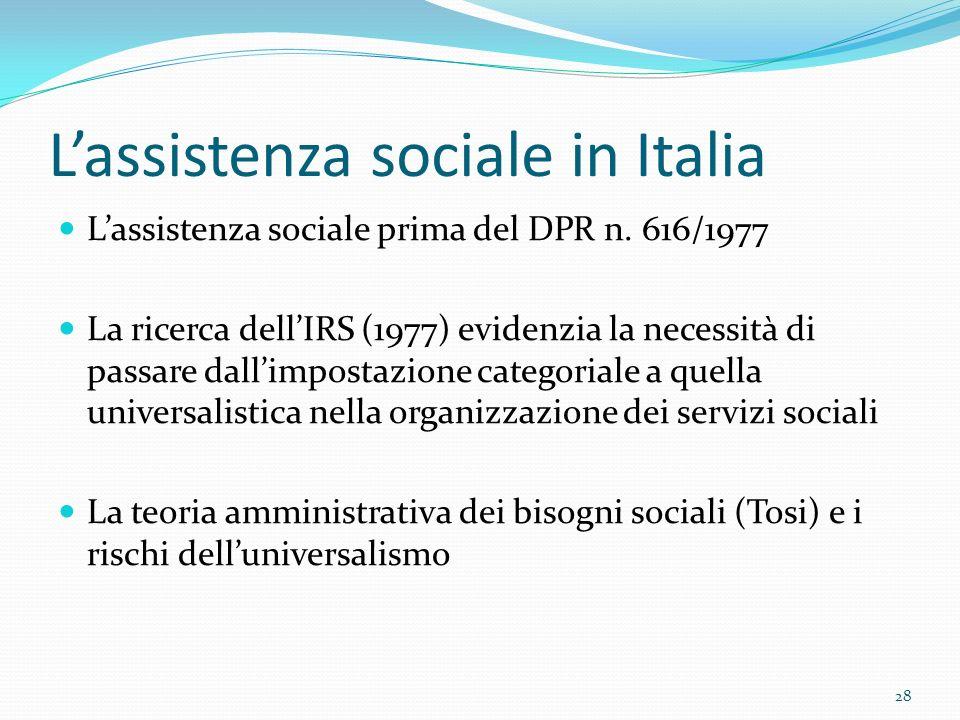 Lassistenza sociale in Italia Lassistenza sociale prima del DPR n. 616/1977 La ricerca dellIRS (1977) evidenzia la necessità di passare dallimpostazio