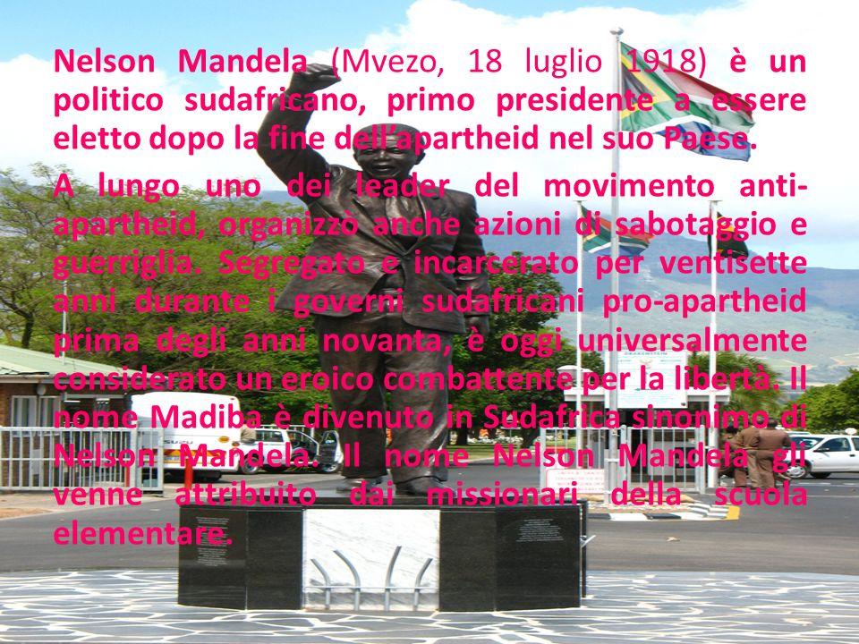 Nelson Mandela (Mvezo, 18 luglio 1918) è un politico sudafricano, primo presidente a essere eletto dopo la fine dellapartheid nel suo Paese. A lungo u