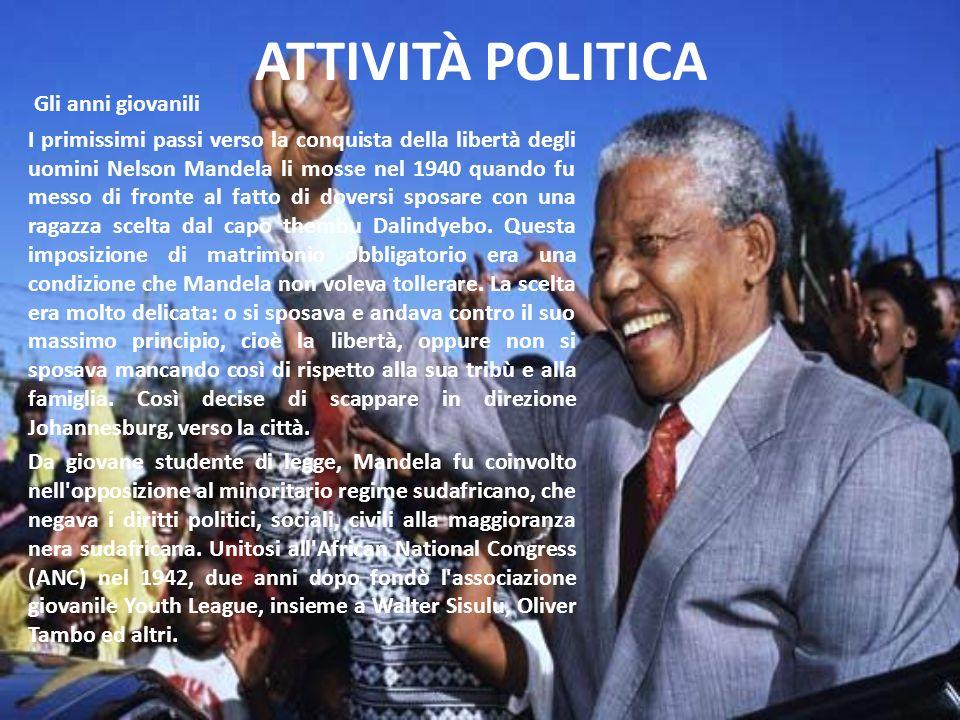 ATTIVITÀ POLITICA Gli anni giovanili I primissimi passi verso la conquista della libertà degli uomini Nelson Mandela li mosse nel 1940 quando fu messo