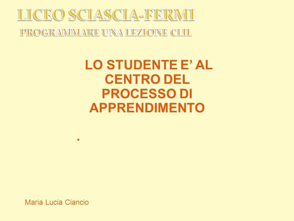 LO STUDENTE E AL CENTRO DEL PROCESSO DI APPRENDIMENTO.