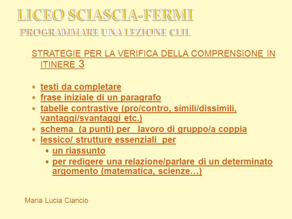 STRATEGIE PER LA VERIFICA DELLA COMPRENSIONE IN ITINERE 3 testi da completare frase iniziale di un paragrafo tabelle contrastive (pro/contro, simili/d