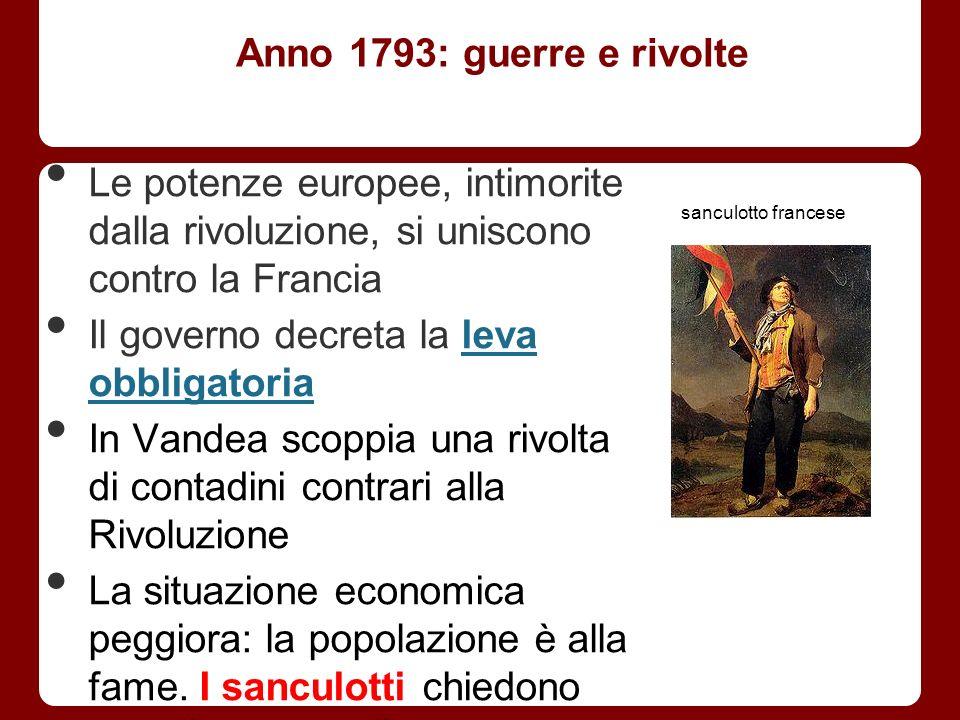Anno 1793: guerre e rivolte Le potenze europee, intimorite dalla rivoluzione, si uniscono contro la Francia Il governo decreta la leva obbligatorialev