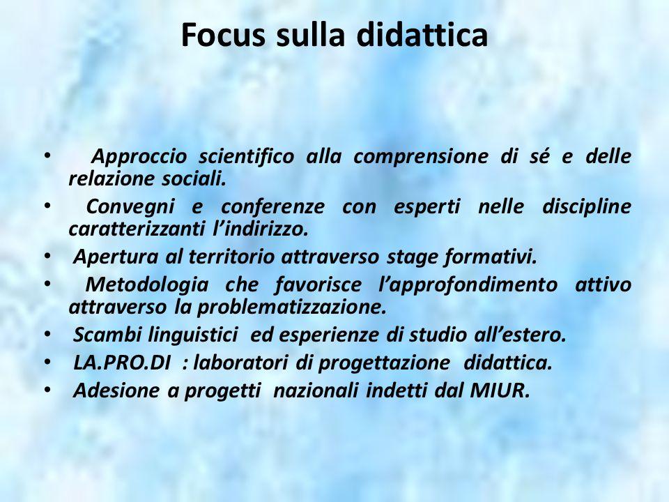 Focus sulla didattica Approccio scientifico alla comprensione di sé e delle relazione sociali.