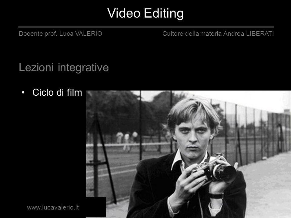 Ciclo di film Docente prof. Luca VALERIO Cultore della materia Andrea LIBERATI Lezioni integrative Video Editing www.lucavalerio.it