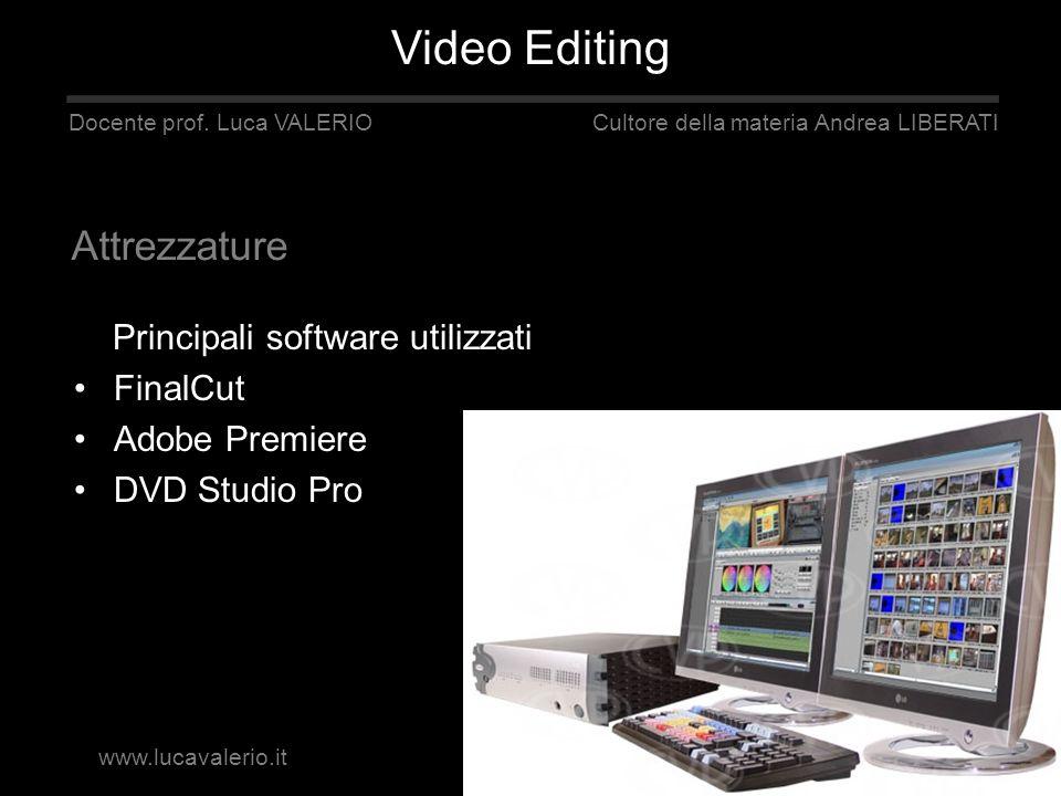 Principali software utilizzati FinalCut Adobe Premiere DVD Studio Pro. Docente prof. Luca VALERIO Cultore della materia Andrea LIBERATI Attrezzature V