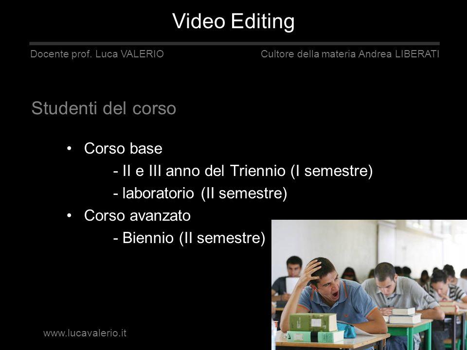 Corso base - II e III anno del Triennio (I semestre) - laboratorio (II semestre) Corso avanzato - Biennio (II semestre) Docente prof. Luca VALERIO Cul