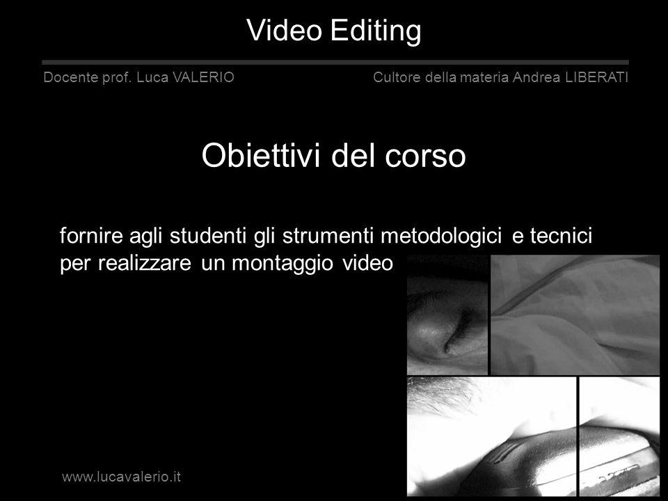 Obiettivi del corso fornire agli studenti gli strumenti metodologici e tecnici per realizzare un montaggio video Video Editing www.lucavalerio.it Doce