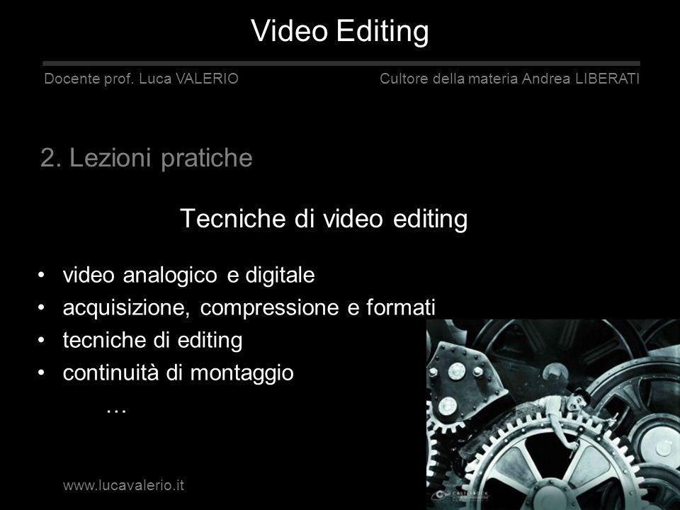 Tecniche di video editing Video Editing Docente prof. Luca VALERIO Cultore della materia Andrea LIBERATI video analogico e digitale acquisizione, comp
