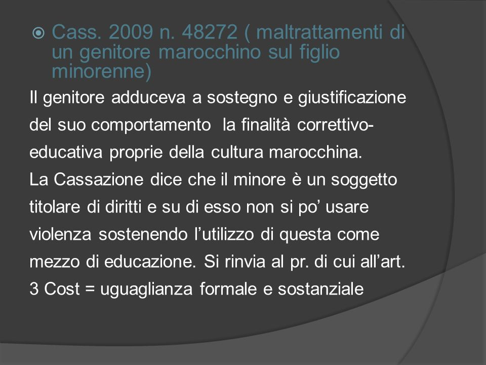 Cass. 2009 n. 48272 ( maltrattamenti di un genitore marocchino sul figlio minorenne) Il genitore adduceva a sostegno e giustificazione del suo comport