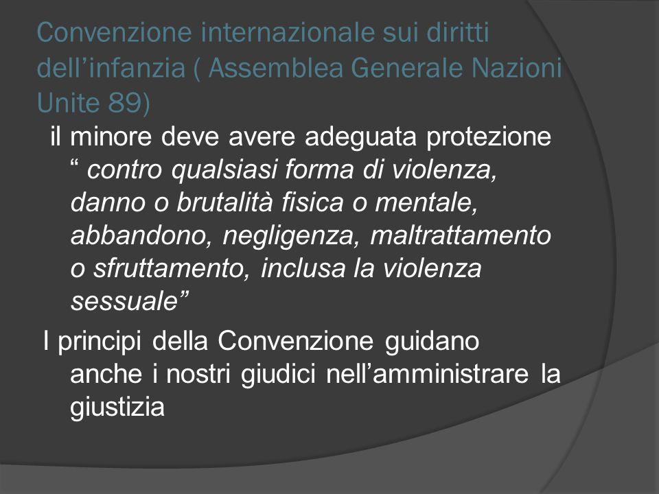 Convenzione internazionale sui diritti dellinfanzia ( Assemblea Generale Nazioni Unite 89) il minore deve avere adeguata protezione contro qualsiasi f