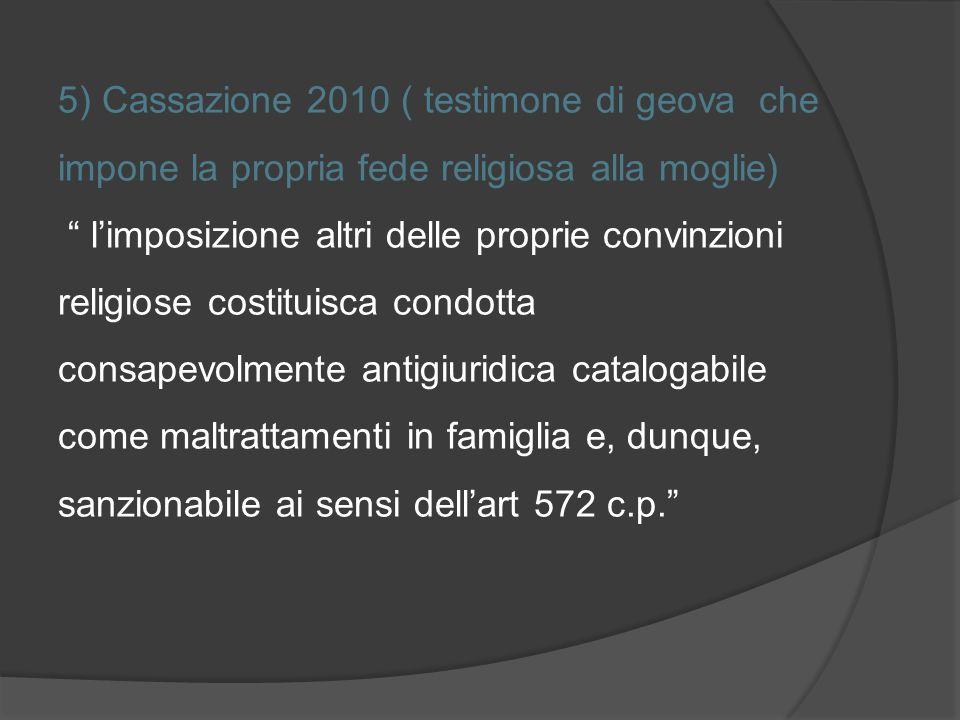 5) Cassazione 2010 ( testimone di geova che impone la propria fede religiosa alla moglie) limposizione altri delle proprie convinzioni religiose costi