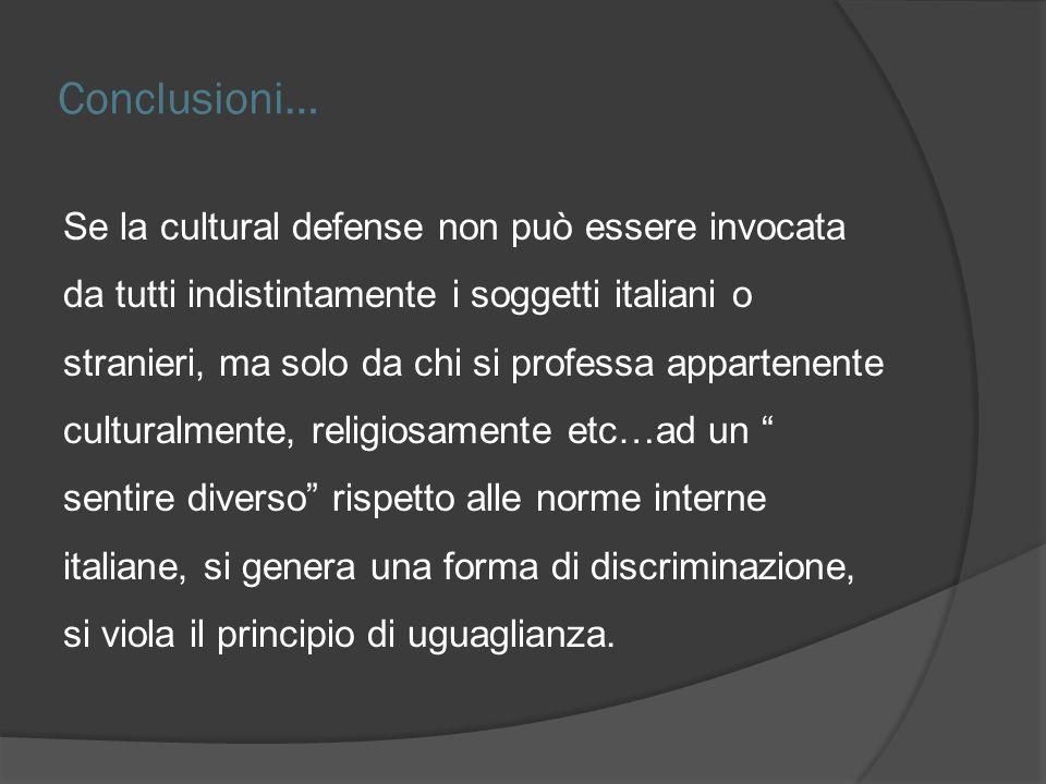Conclusioni… Se la cultural defense non può essere invocata da tutti indistintamente i soggetti italiani o stranieri, ma solo da chi si professa appar